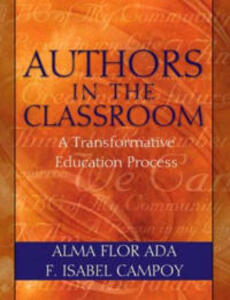 Authors in the Classroom: A Transformative Education Process - Alma Flor Ada,F. Isabel Campoy - cover