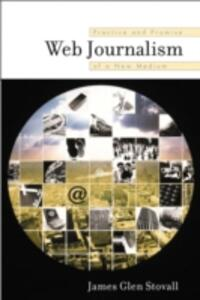 Web Journalism: Practice and Promise of a New Medium - James G. Stovall - cover