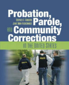 Probation, Parole, and Community Corrections in the United States - John Rosecrance,Stephen G. Gibbons,David Aaker - cover