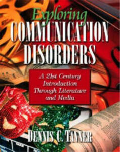Exploring Communication Disorders: A 21st Century Introduction through Literature and Media - Dennis C. Tanner - cover