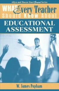 What Every Teacher Should Know About: Educational Assessment - W. James Popham - cover
