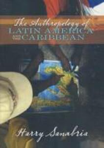 Anthropology of Latin America and the Caribbean - Harry Sanabria - cover