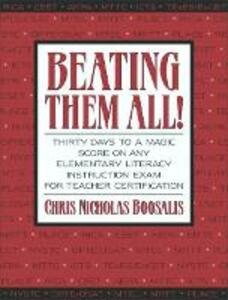 Beating Them All! Thirty Days to a Magic Score on Any Elementary Literacy Instruction Exam for Teacher Certification - Chris Nicholas Boosalis - cover