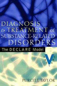 Diagnosis and Treatment of Substance-Related Disorders: The DECLARE Model - Purcell Taylor - cover