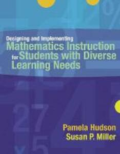 Designing and Implementing Mathematics Instruction for Students with Diverse Learning Needs - Pamela Hudson,Susan Peterson Miller - cover