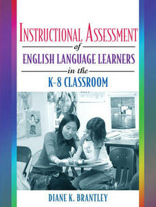 Instructional Assessment of ELLs in the K-8 Classroom - Diane K. Brantley - cover