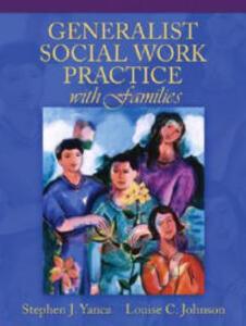 Generalist Social Work Practice with Families - Stephen J. Yanca,Louise C. Johnson - cover