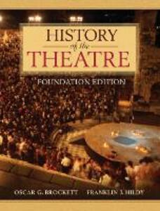 History of the Theatre, Foundation Edition - Oscar G. Brockett,Franklin J. Hildy - cover