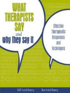 What Therapists Say and Why They Say It: Effective Therapeutic Responses and Techniques - William McHenry,James McHenry - cover