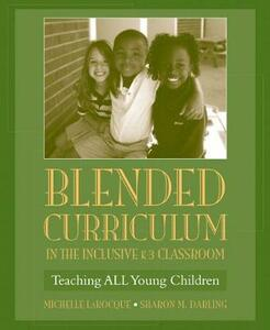 Blended Curriculum in the Inclusive K-3 Classroom: Teaching ALL Young Children - Michelle LaRocque,Sharon M Darling - cover