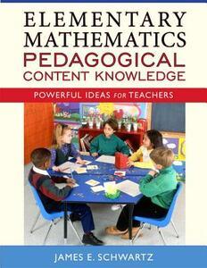 Elementary Mathematics Pedagogical Content Knowledge: Powerful Ideas for Teachers - James E. Schwartz - cover