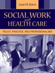 Social Work and Health Care: Policy, Practice, and Professionalism - Joan M. Borst - cover