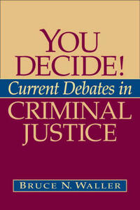 You Decide! Current Debates in Criminal Justice - Bruce N. Waller - cover