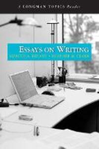 Essays on Writing (A Longman Topics Reader) - Lizbeth A. Bryant,Heather M. Clark - cover
