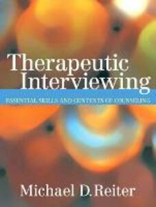 Therapeutic Interviewing: Essential Skills and Contexts of Counseling - Michael D. Reiter - cover