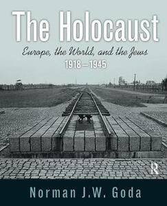 The Holocaust: Europe, the World, and the Jews, 1918 - 1945 - Norman J. W. Goda - cover