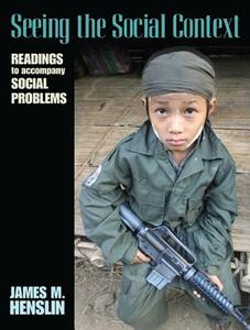 Seeing the Social Context: Readings to Accompany Social Problems - James M. Henslin - cover