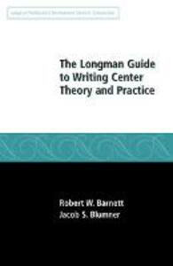 The Longman Guide to Writing Center Theory and Practice - Robert W. Barnett,Jacob S. Blumner - cover