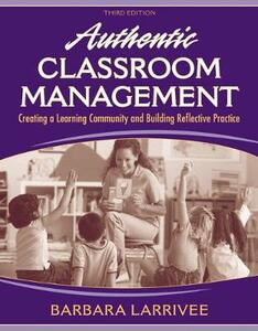 Authentic Classroom Management: Creating a Learning Community and Building Reflective Practice - Barbara Larrivee - cover