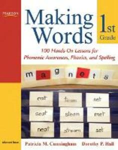 Making Words First Grade: 100 Hands-On Lessons for Phonemic Awareness, Phonics and Spelling - Patricia M. Cunningham,Dorothy P. Hall - cover