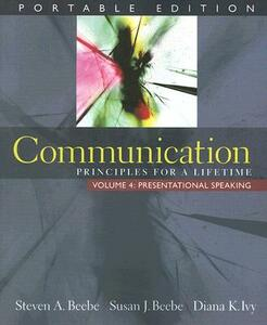 Communication: Principles for a Lifetime, Portable Edition -- Volume 4: Presentational Speaking - Steven A. Beebe,Susan J. Beebe,Diana K. Ivy - cover