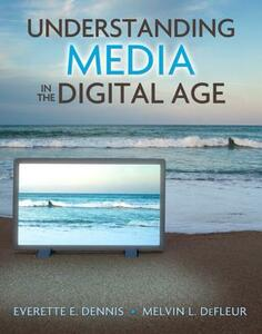 Understanding Media in the Digital Age - Everette E. Dennis,Melvin L. DeFleur - cover