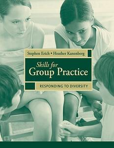 Skills for Group Practice: Responding to Diversity - Stephen Erich,Heather Kanenberg - cover