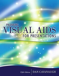 Preparing Visual Aids for Presentations - Dan Cavanaugh - cover