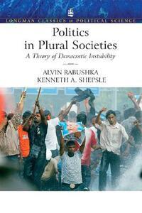 Politics in Plural Societies: A Theory of Democratic Instability (Longman Classics Edition) - Alvin Rabushka,Kenneth A. Shepsle - cover