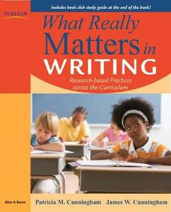 What Really Matters in Writing: Research-Based Practices Across the Curriculum - Patricia M. Cunningham,James W. Cunningham - cover