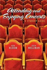 Attending and Enjoying Concerts - Ken Bloom,Josh Wellman - cover