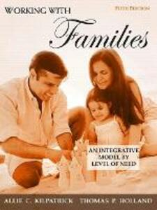 Working with Families: An Integrative Model by Level of Need - Allie C. Kilpatrick,Thomas P. Holland - cover