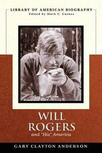 """Will Rogers and """"His"""" America - Gary Clayton Anderson,Mark C. Carnes - cover"""