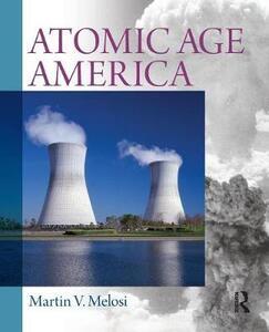 Atomic Age America - Martin V. Melosi - cover