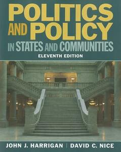 Politics and Policy in States and Communities - John J. Harrigan,David C. Nice - cover