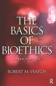 The Basics of Bioethics - Robert M. Veatch - cover