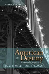 American Destiny: Narrative of a Nation, Combined Volume - Mark C. Carnes,John A. Garraty - cover
