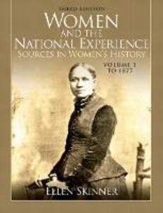 Women and the National Experience: Sources in Women's History, Volume 1 to 1877 - Ellen A. Skinner - cover
