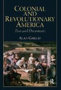 Colonial and Revolutionary America - Alan Gallay - cover