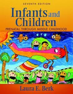 Infants and Children: Prenatal Through Middle Childhood - Laura E. Berk,Adena B. Meyers - cover