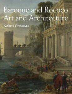 Baroque and Rococo Art and Architecture - Robert Neuman - cover