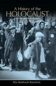 A History of the Holocaust: From Ideology to Annihilation - Rita Steinhardt Botwinick - cover