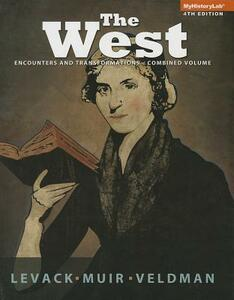 The West: Encounters & Transformations, Combined Volume - Brian Levack,Edward Muir,Meredith Veldman - cover