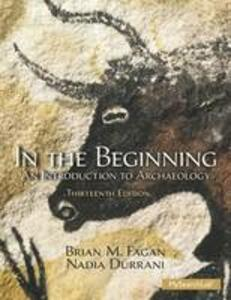 In the Beginning: An Introduction to Archaeology - Brian M. Fagan,Nadia Durrani - cover