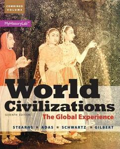 World Civilizations: The Global Experience, Combined Volume - Peter N. Stearns,Michael B. Adas,Stuart B. Schwartz - cover