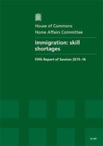 Immigration: skill shortages, fifth report of session 2015-16, report, together with formal minutes relating to the report - Great Britain: Parliament: House of Commons: Home Affairs Committee - cover