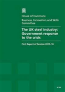 The UK steel industry: Government response to the crisis, first report of session 2015-16, report, together with formal minutes relating to the report - Great Britain: Parliament: House of Commons: Business, Innovation and Skills Committee - cover