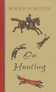 On Hunting: A Short Polemic - Roger Scruton - cover