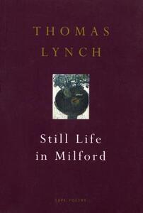 Still Life In Milford - Thomas Lynch - cover