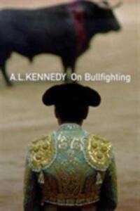 On Bullfighting - A. L. Kennedy - cover
